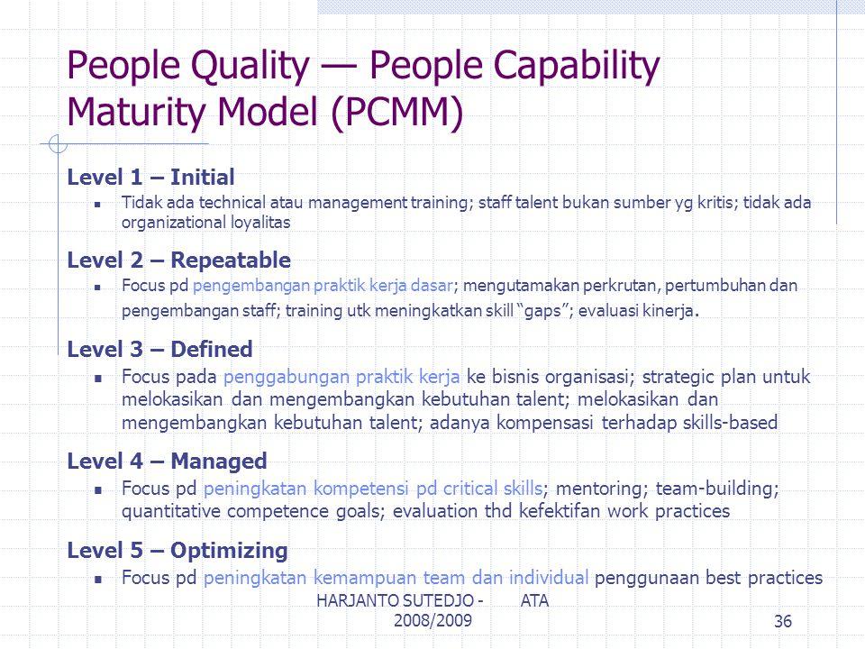 People Quality — People Capability Maturity Model (PCMM) Level 1 – Initial Tidak ada technical atau management training; staff talent bukan sumber yg