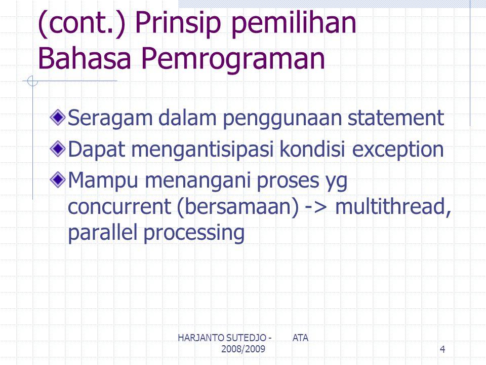 (cont.) Prinsip pemilihan Bahasa Pemrograman Seragam dalam penggunaan statement Dapat mengantisipasi kondisi exception Mampu menangani proses yg concurrent (bersamaan) -> multithread, parallel processing 4 HARJANTO SUTEDJO - ATA 2008/2009
