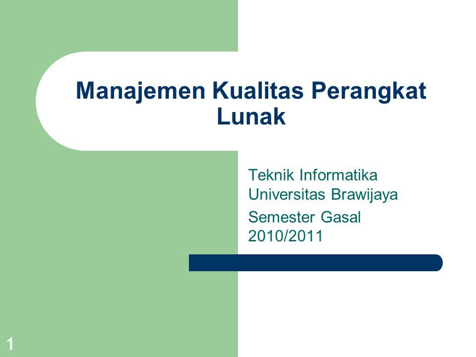 1 Manajemen Kualitas Perangkat Lunak Teknik Informatika Universitas Brawijaya Semester Gasal 2010/2011