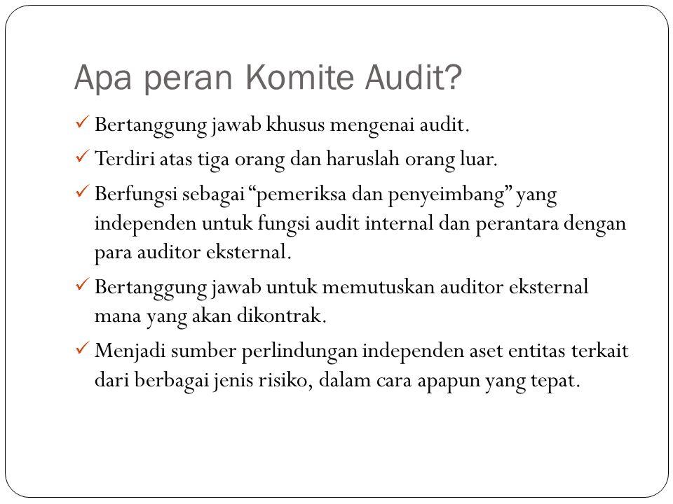 """Apa peran Komite Audit? Bertanggung jawab khusus mengenai audit. Terdiri atas tiga orang dan haruslah orang luar. Berfungsi sebagai """"pemeriksa dan pen"""