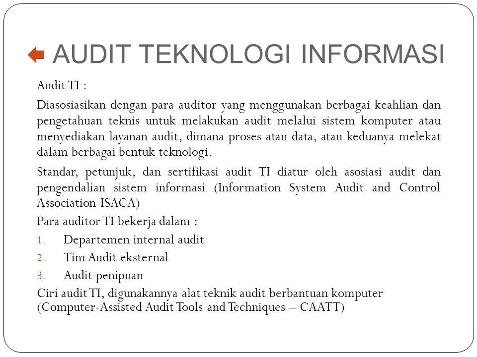 AUDIT TEKNOLOGI INFORMASI Audit TI : Diasosiasikan dengan para auditor yang menggunakan berbagai keahlian dan pengetahuan teknis untuk melakukan audit