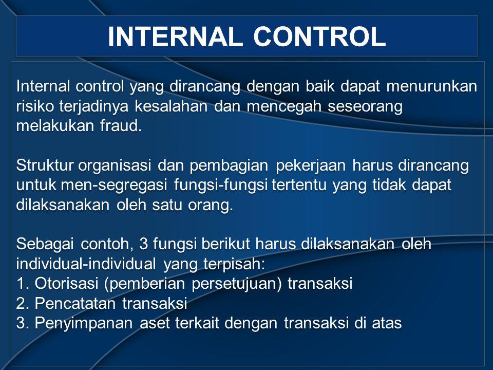 INTERNAL CONTROL Internal control yang dirancang dengan baik dapat menurunkan risiko terjadinya kesalahan dan mencegah seseorang melakukan fraud.