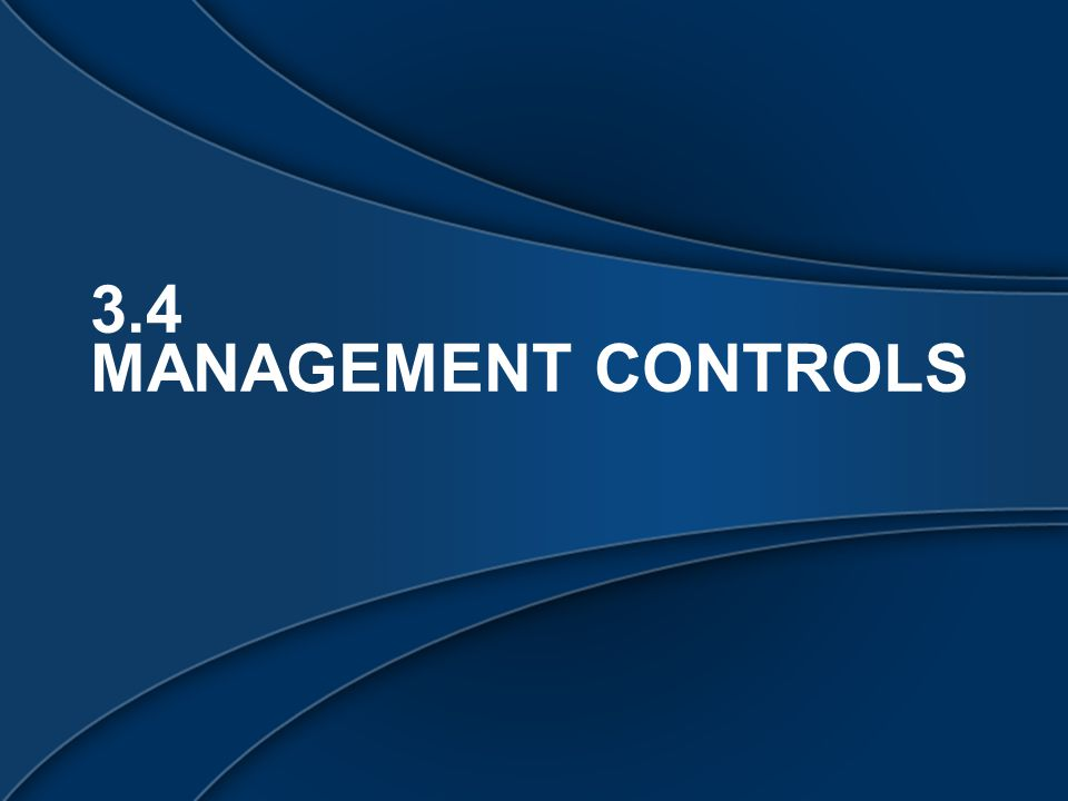 3.4 MANAGEMENT CONTROLS