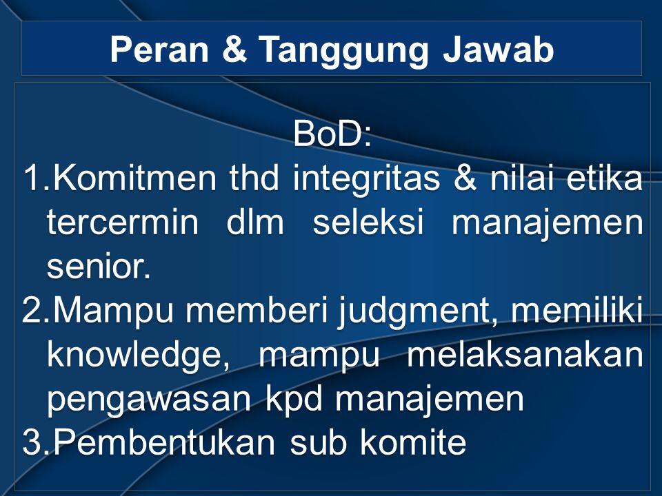 Peran & Tanggung Jawab BoD: 1.Komitmen thd integritas & nilai etika tercermin dlm seleksi manajemen senior.