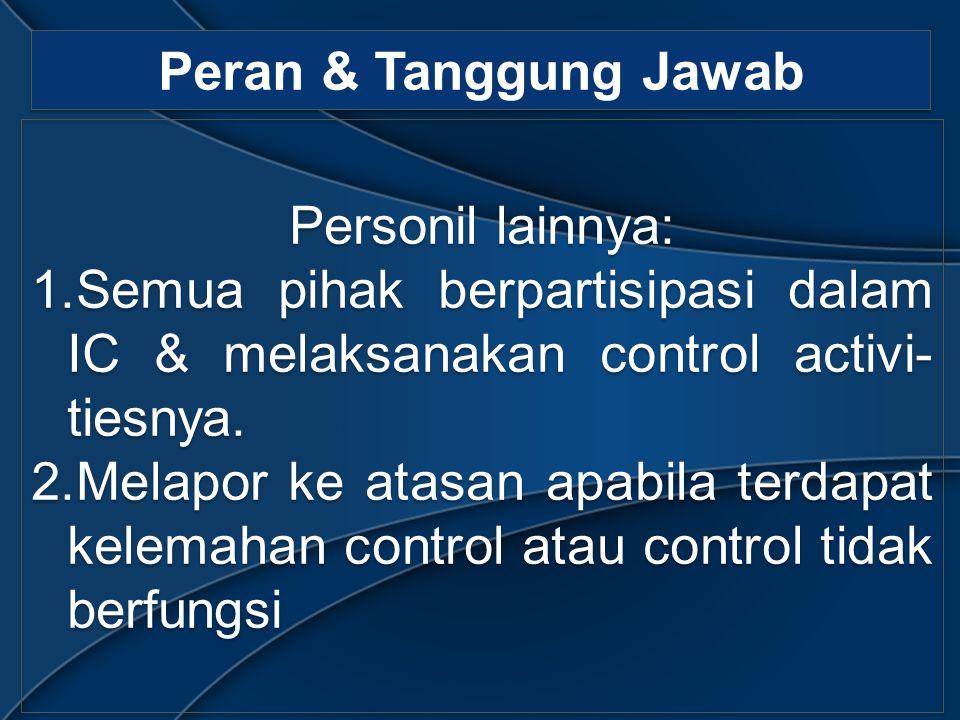 Peran & Tanggung Jawab Personil lainnya: 1.Semua pihak berpartisipasi dalam IC & melaksanakan control activi- tiesnya.