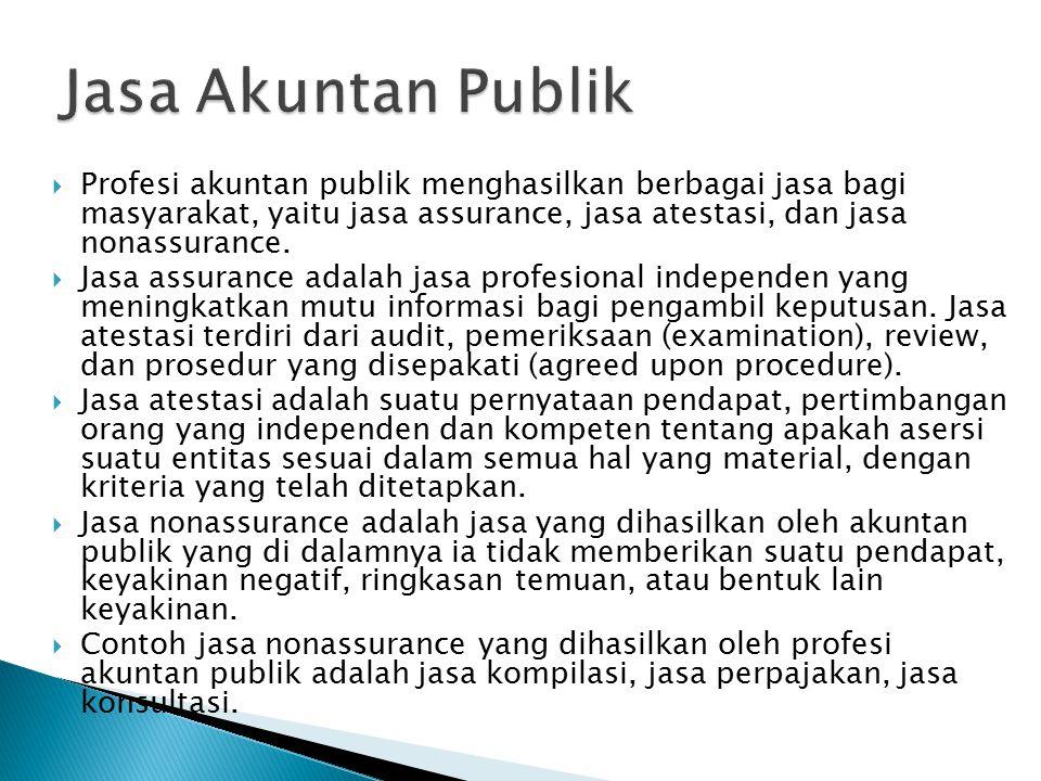  Profesi akuntan publik menghasilkan berbagai jasa bagi masyarakat, yaitu jasa assurance, jasa atestasi, dan jasa nonassurance.  Jasa assurance adal