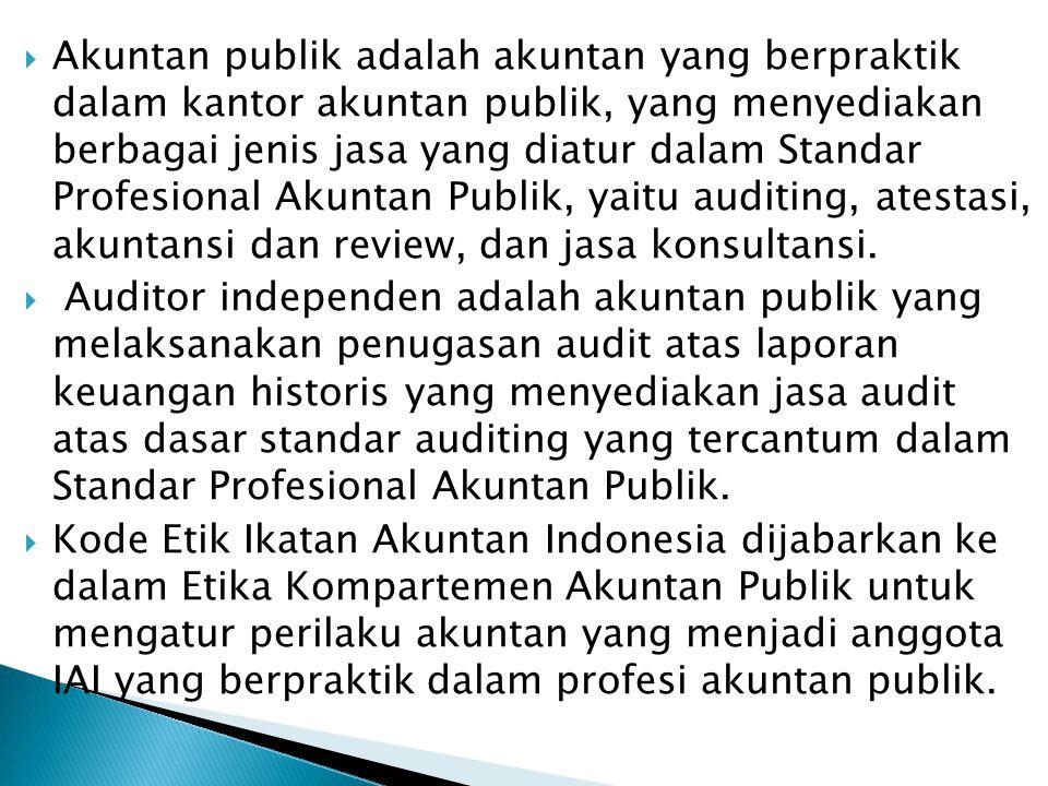  Akuntan publik adalah akuntan yang berpraktik dalam kantor akuntan publik, yang menyediakan berbagai jenis jasa yang diatur dalam Standar Profesiona