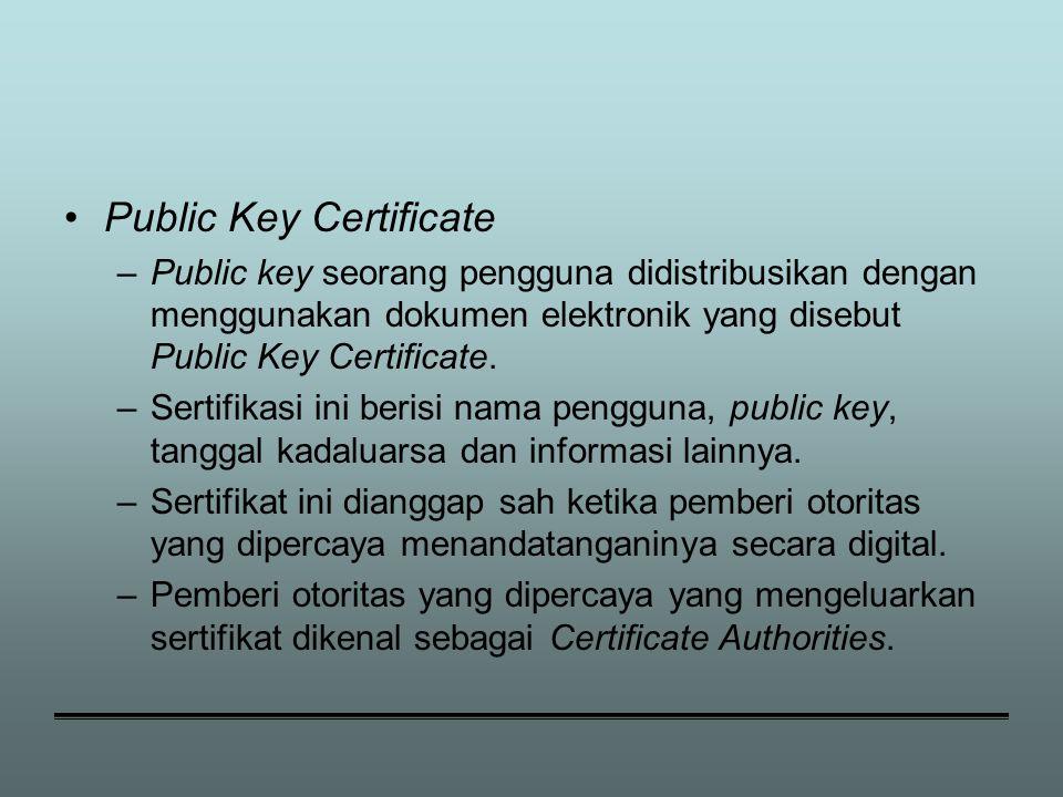 Public Key Certificate –Public key seorang pengguna didistribusikan dengan menggunakan dokumen elektronik yang disebut Public Key Certificate.