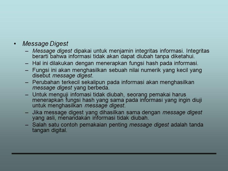 Message Digest –Message digest dipakai untuk menjamin integritas informasi.