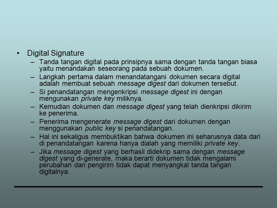 Digital Signature –Tanda tangan digital pada prinsipnya sama dengan tanda tangan biasa yaitu menandakan seseorang pada sebuah dokumen.