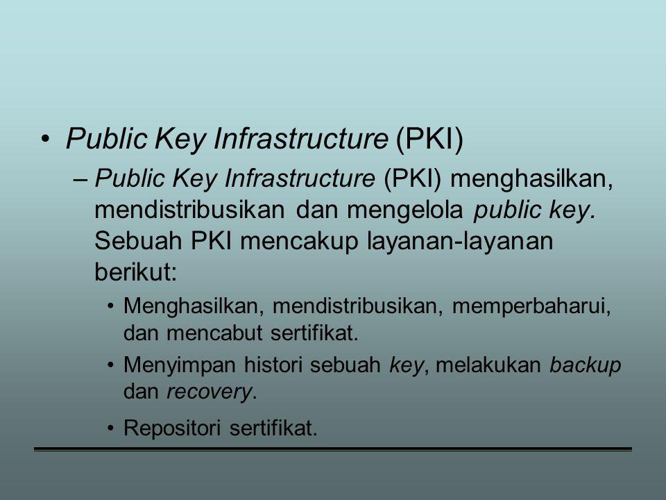 Public Key Infrastructure (PKI) –Public Key Infrastructure (PKI) menghasilkan, mendistribusikan dan mengelola public key.