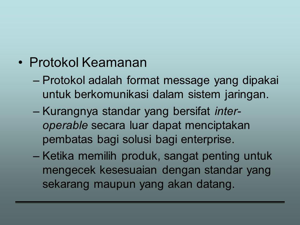 Protokol Keamanan –Protokol adalah format message yang dipakai untuk berkomunikasi dalam sistem jaringan.