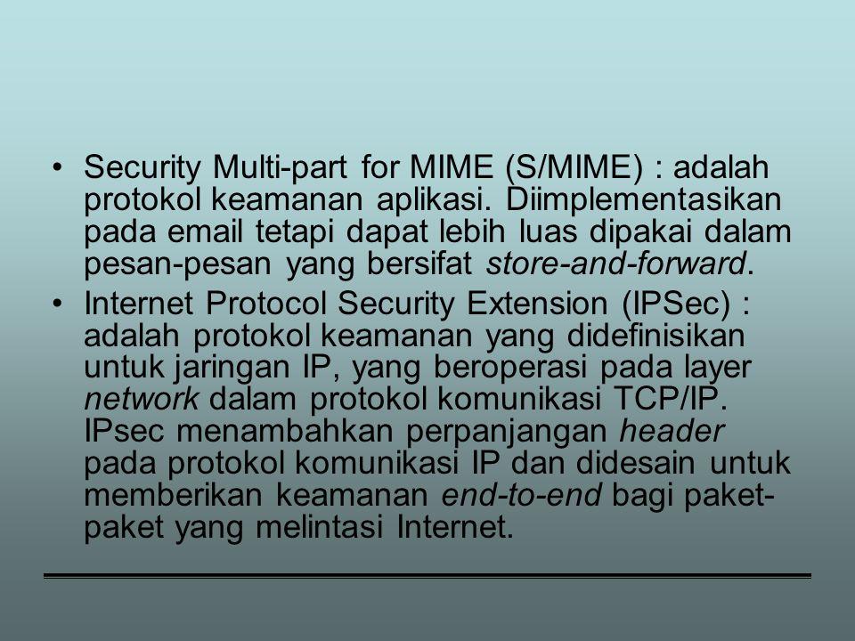 Security Multi-part for MIME (S/MIME) : adalah protokol keamanan aplikasi.