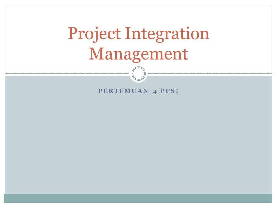 PERTEMUAN 4 PPSI Project Integration Management