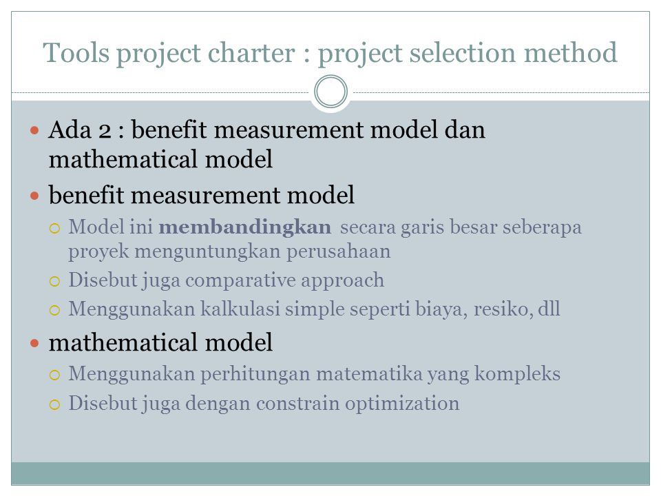 Tools project charter : project selection method Ada 2 : benefit measurement model dan mathematical model benefit measurement model  Model ini memban