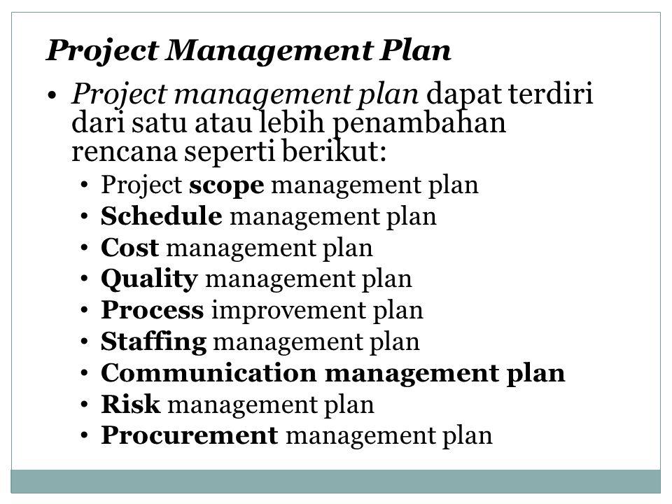 Project Management Plan Project management plan dapat terdiri dari satu atau lebih penambahan rencana seperti berikut: Project scope management plan S