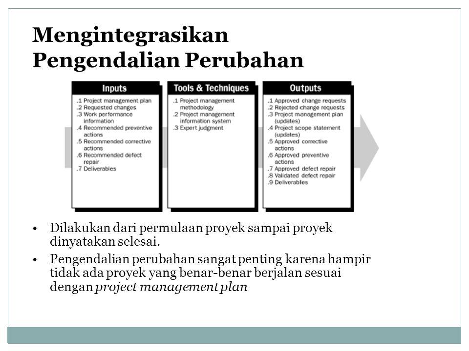 Mengintegrasikan Pengendalian Perubahan Dilakukan dari permulaan proyek sampai proyek dinyatakan selesai. Pengendalian perubahan sangat penting karena