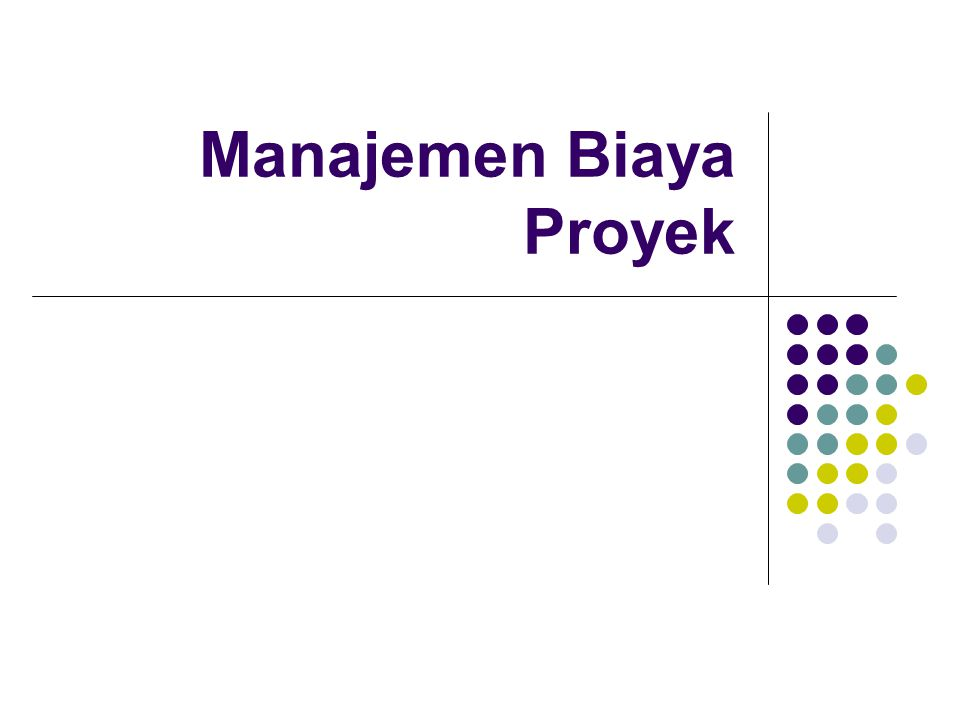 Cost Budgeting 12 Input utama : WBS Output utama : cost baseline Cost baseline is a time-phases budget that project managers use to measure and monitor cost performance