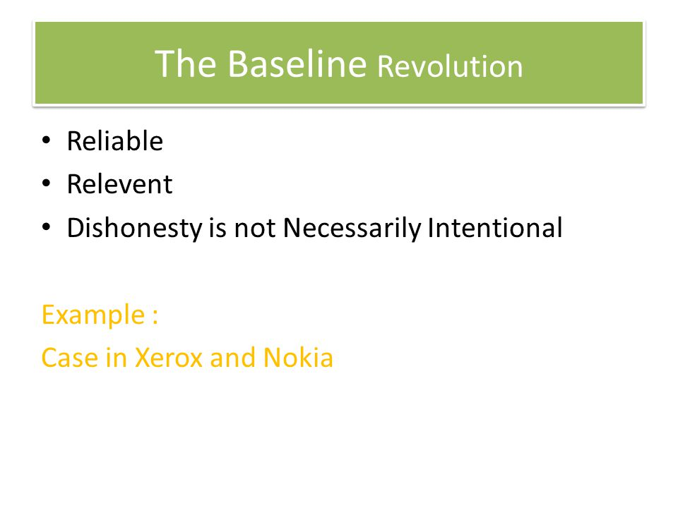 The Baseline Revolution Reliable Relevent Dishonesty is not Necessarily Intentional Example : Case in Xerox and Nokia