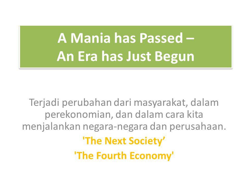 A Mania has Passed – An Era has Just Begun Terjadi perubahan dari masyarakat, dalam perekonomian, dan dalam cara kita menjalankan negara-negara dan pe