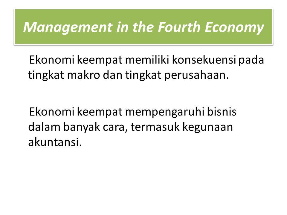 Management in the Fourth Economy Ekonomi keempat memiliki konsekuensi pada tingkat makro dan tingkat perusahaan. Ekonomi keempat mempengaruhi bisnis d