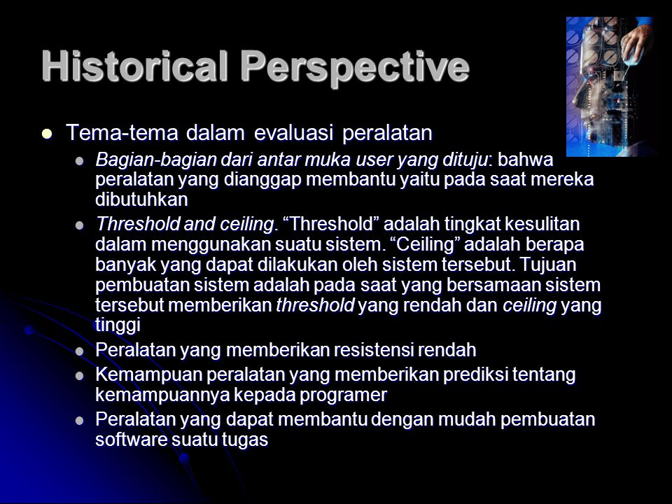 Historical Perspective Tema-tema dalam evaluasi peralatan Tema-tema dalam evaluasi peralatan Bagian-bagian dari antar muka user yang dituju: bahwa per