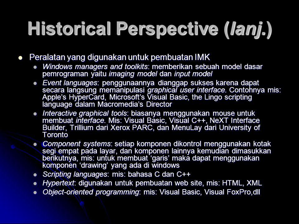 Historical Perspective (lanj.) Peralatan yang digunakan untuk pembuatan IMK Peralatan yang digunakan untuk pembuatan IMK Windows managers and toolkits