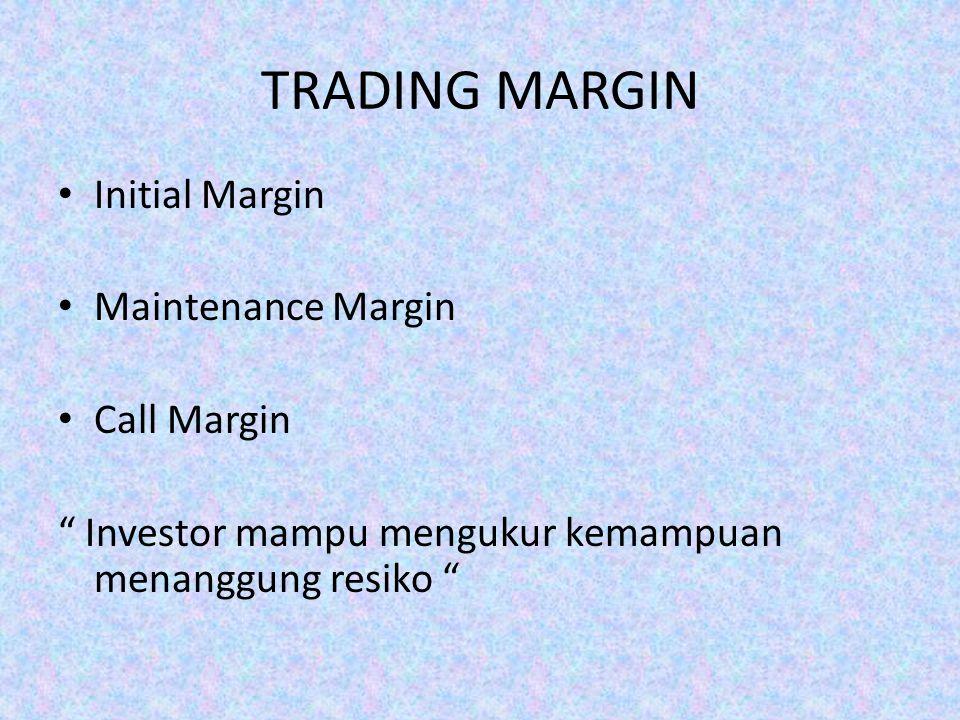 TRADING MARGIN Initial Margin Maintenance Margin Call Margin Investor mampu mengukur kemampuan menanggung resiko