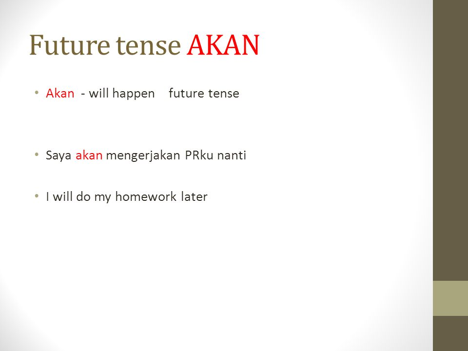 Future tense AKAN Akan - will happen future tense Saya akan mengerjakan PRku nanti I will do my homework later