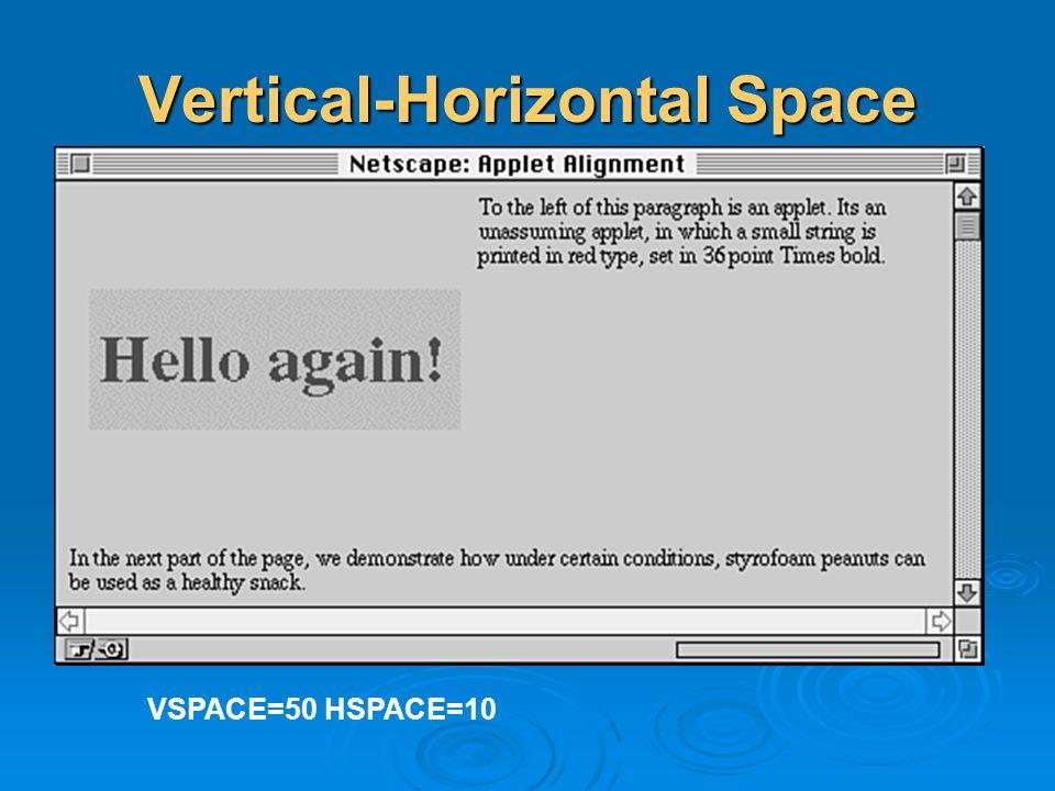 Vertical-Horizontal Space VSPACE=50 HSPACE=10