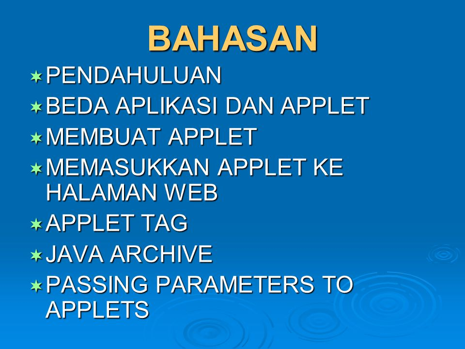 BAHASAN  PENDAHULUAN  BEDA APLIKASI DAN APPLET  MEMBUAT APPLET  MEMASUKKAN APPLET KE HALAMAN WEB  APPLET TAG  JAVA ARCHIVE  PASSING PARAMETERS TO APPLETS