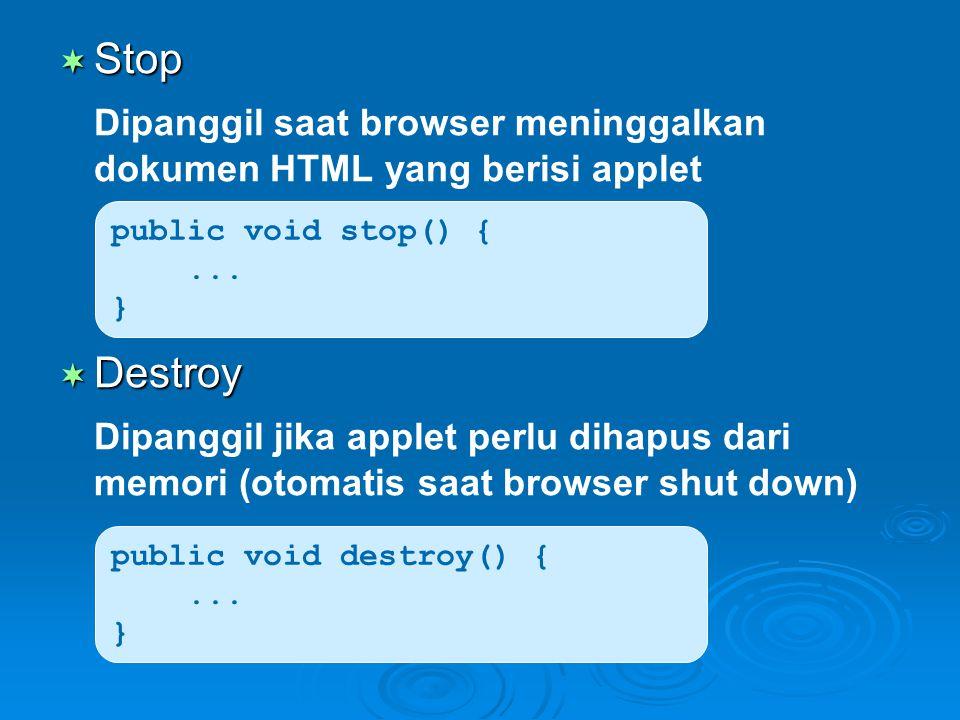  Stop Dipanggil saat browser meninggalkan dokumen HTML yang berisi applet  Destroy Dipanggil jika applet perlu dihapus dari memori (otomatis saat br