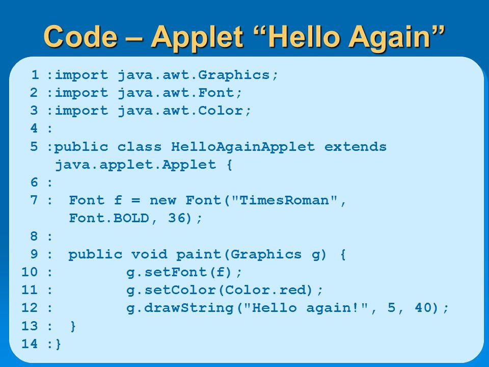 Aplikasi  Applet  Buat halaman HTML untuk load applet code  Suplai subclass dari class JApplet (public)  Hilangkan method main pada aplikasi  Pindahkan kode inisialisasi dari frame window constructor ke method init applet  Hilangkan panggilan ke &  Hilangkan panggilan ke setsize, show setTitle & setDefaultCloseOperation