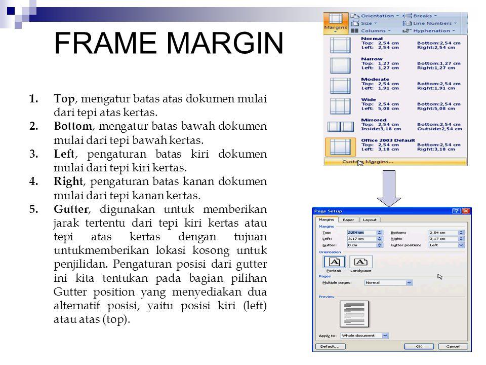 FRAME MARGIN 1. Top, mengatur batas atas dokumen mulai dari tepi atas kertas. 2. Bottom, mengatur batas bawah dokumen mulai dari tepi bawah kertas. 3.