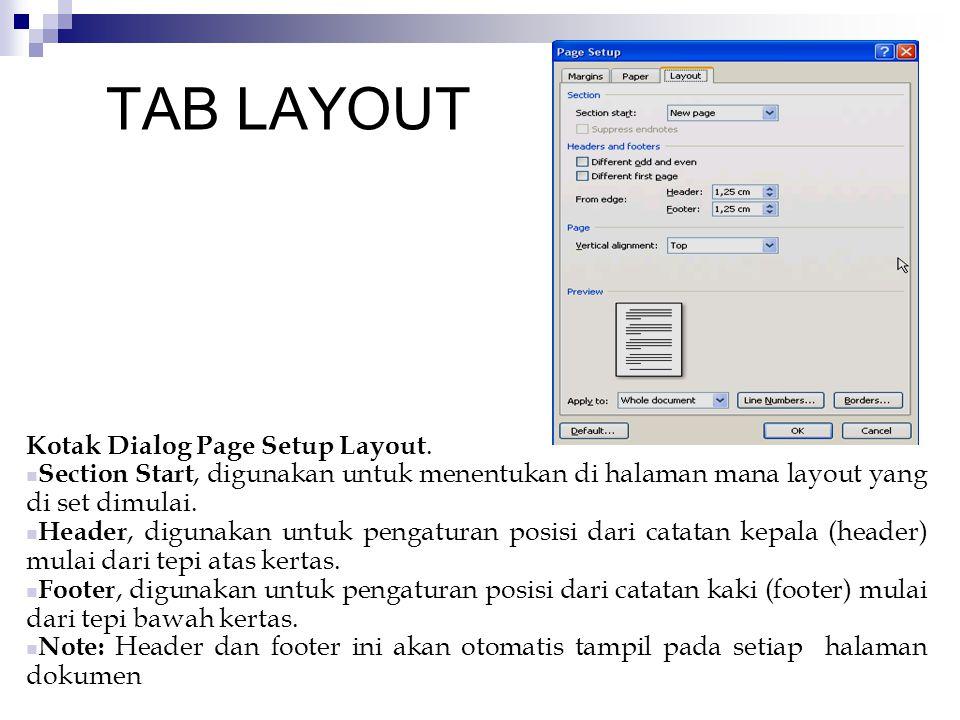 TAB LAYOUT Kotak Dialog Page Setup Layout. Section Start, digunakan untuk menentukan di halaman mana layout yang di set dimulai. Header, digunakan unt