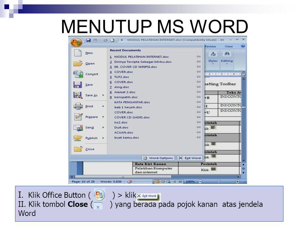 MENUTUP MS WORD I. Klik Office Button ( ) > klik II. Klik tombol Close ( ) yang berada pada pojok kanan atas jendela Word