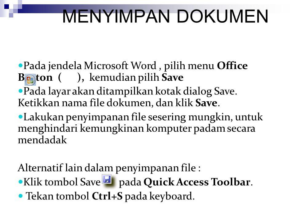 MENYIMPAN DOKUMEN Pada jendela Microsoft Word, pilih menu Office Button ( ), kemudian pilih Save Pada layar akan ditampilkan kotak dialog Save. Ketikk
