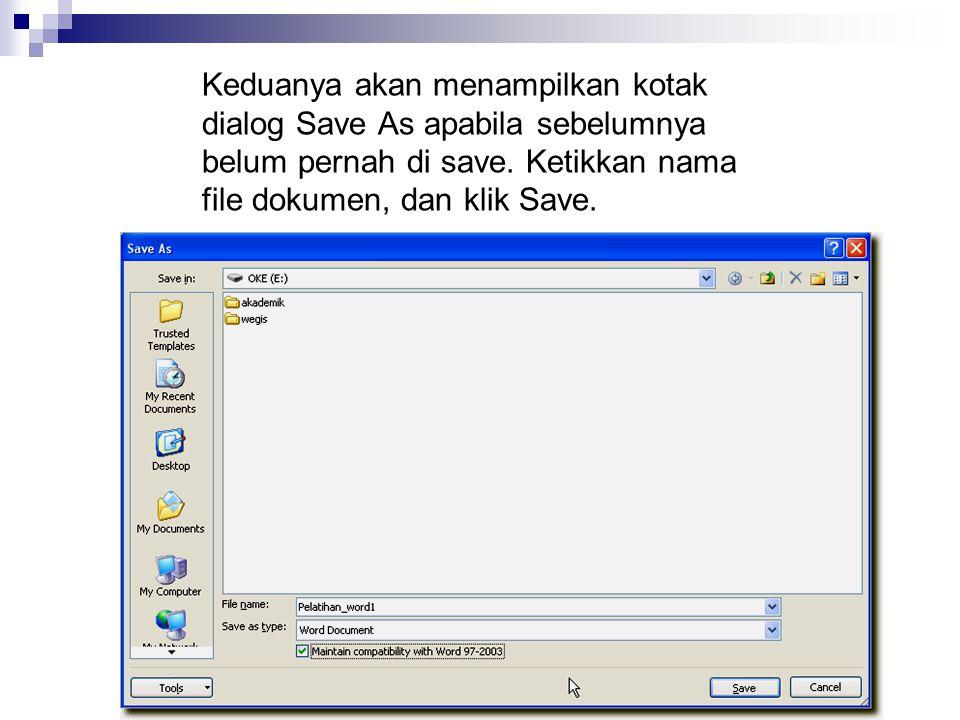 Keduanya akan menampilkan kotak dialog Save As apabila sebelumnya belum pernah di save. Ketikkan nama file dokumen, dan klik Save.