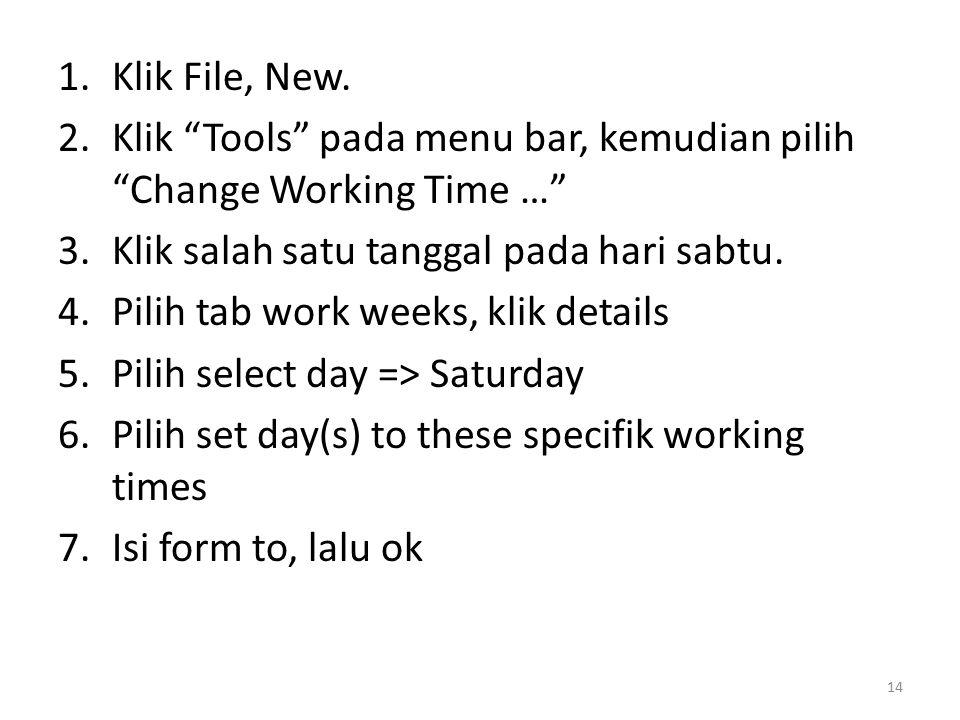 """1.Klik File, New. 2.Klik """"Tools"""" pada menu bar, kemudian pilih """"Change Working Time …"""" 3.Klik salah satu tanggal pada hari sabtu. 4.Pilih tab work wee"""