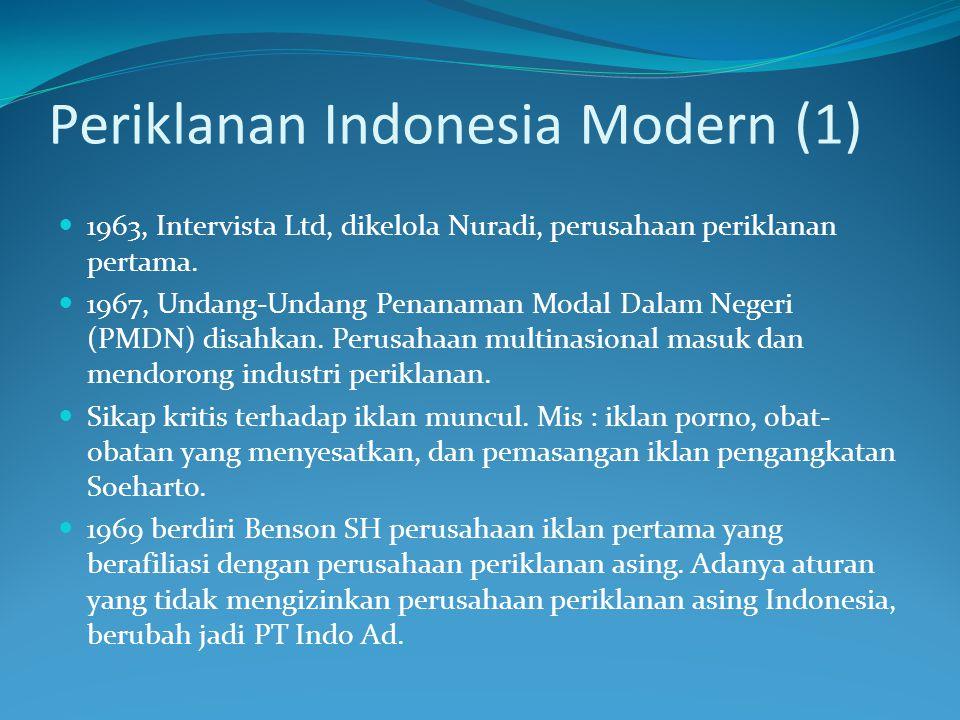 Periklanan Indonesia Modern (1) 1963, Intervista Ltd, dikelola Nuradi, perusahaan periklanan pertama. 1967, Undang-Undang Penanaman Modal Dalam Negeri