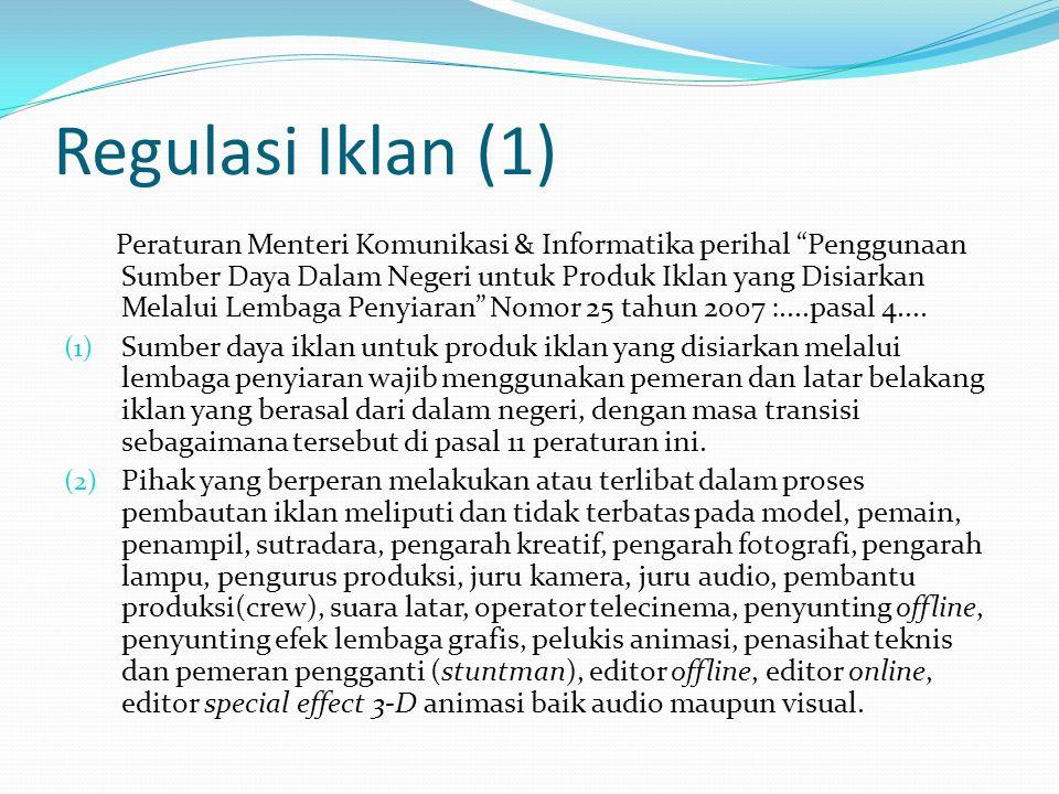 "Regulasi Iklan (1) Peraturan Menteri Komunikasi & Informatika perihal ""Penggunaan Sumber Daya Dalam Negeri untuk Produk Iklan yang Disiarkan Melalui L"