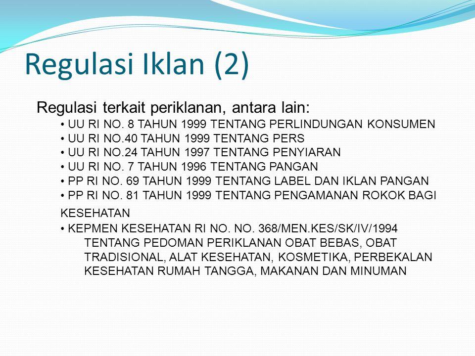 Regulasi Iklan (2) Regulasi terkait periklanan, antara lain: UU RI NO. 8 TAHUN 1999 TENTANG PERLINDUNGAN KONSUMEN UU RI NO.40 TAHUN 1999 TENTANG PERS