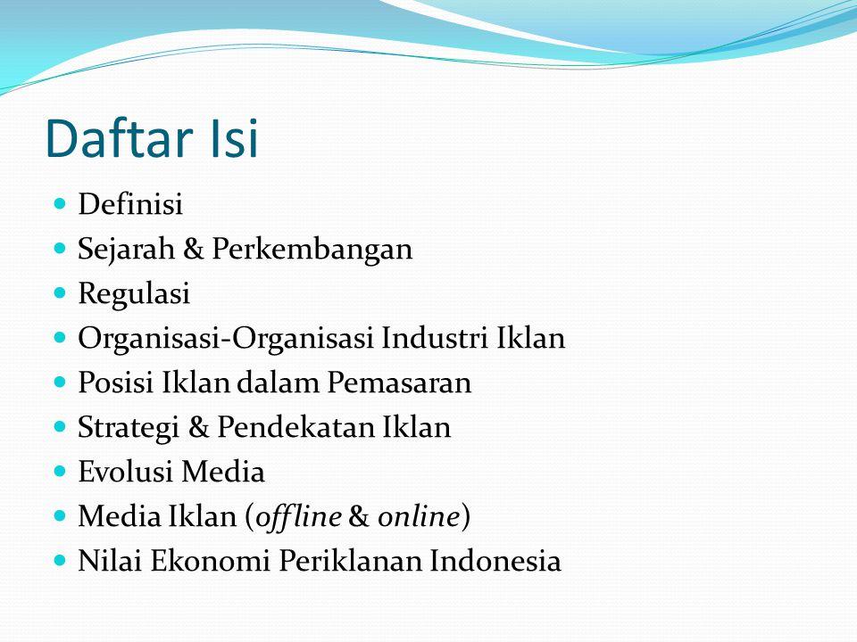 Daftar Isi Definisi Sejarah & Perkembangan Regulasi Organisasi-Organisasi Industri Iklan Posisi Iklan dalam Pemasaran Strategi & Pendekatan Iklan Evol