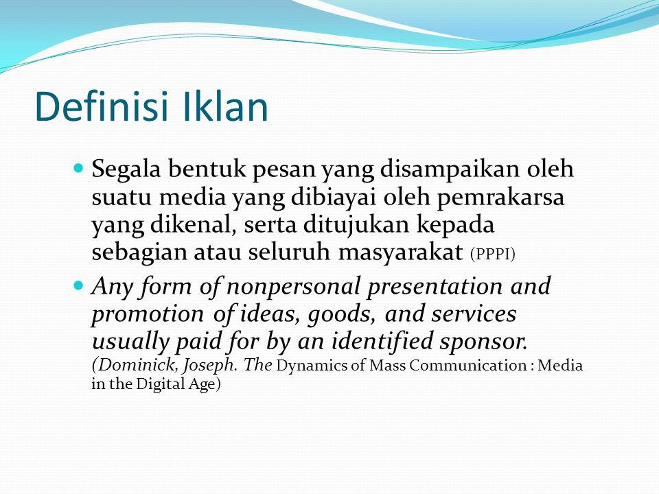 Definisi Iklan Segala bentuk pesan yang disampaikan oleh suatu media yang dibiayai oleh pemrakarsa yang dikenal, serta ditujukan kepada sebagian atau