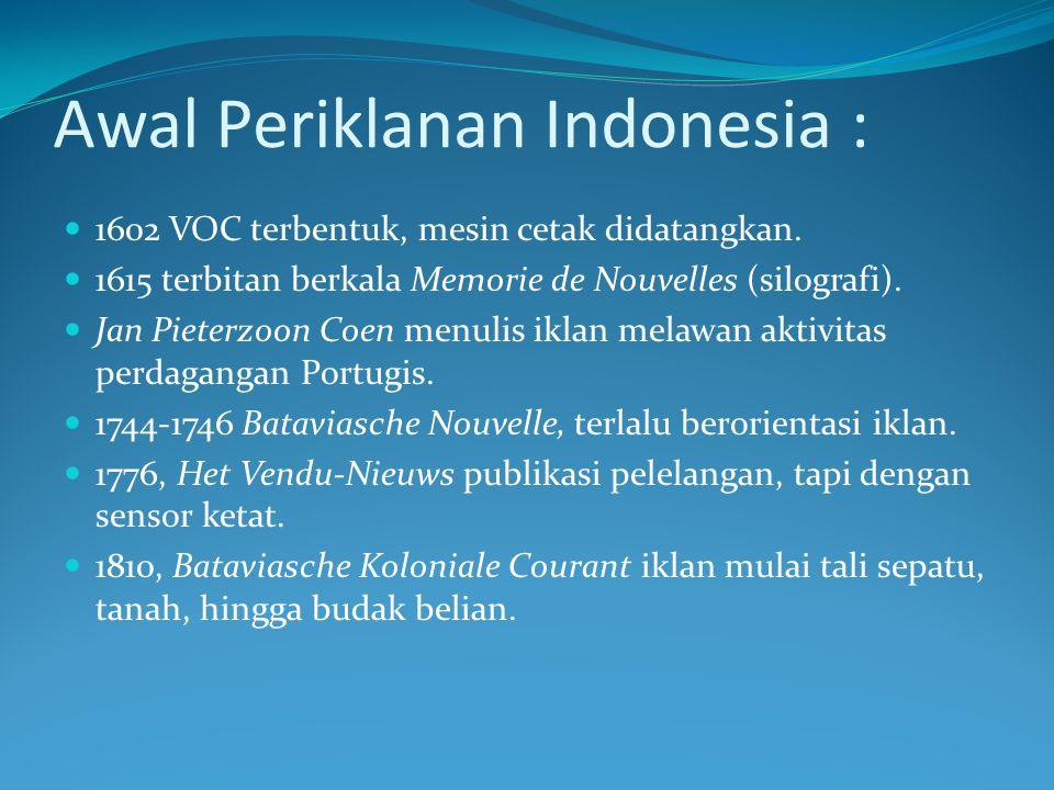 Awal Periklanan Indonesia : 1602 VOC terbentuk, mesin cetak didatangkan. 1615 terbitan berkala Memorie de Nouvelles (silografi). Jan Pieterzoon Coen m