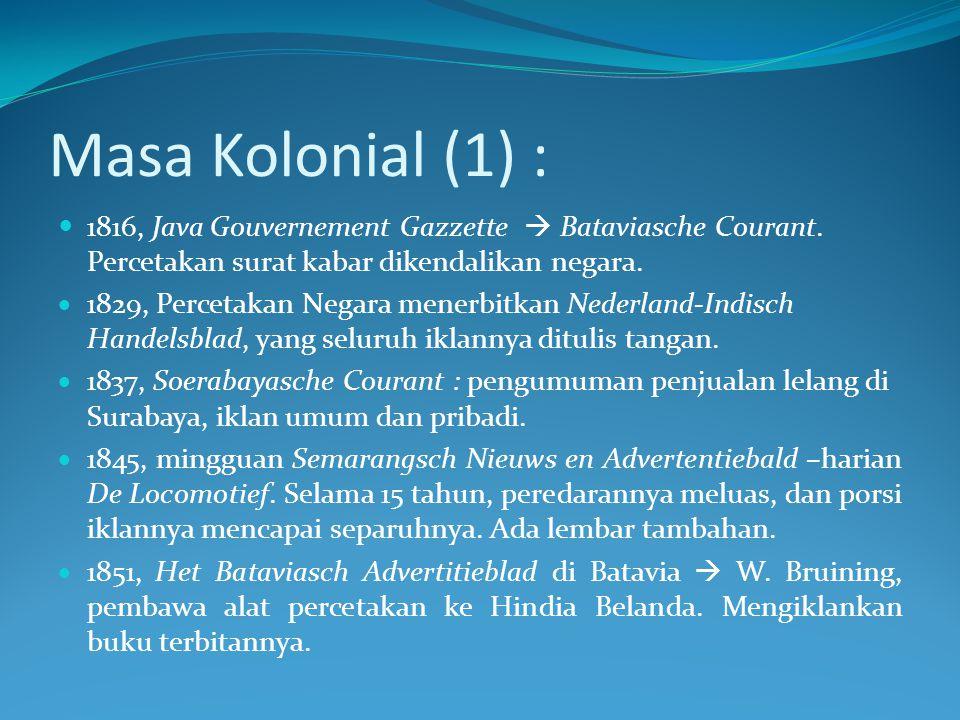 Masa Kolonial (1) : 1816, Java Gouvernement Gazzette  Bataviasche Courant. Percetakan surat kabar dikendalikan negara.  1829, Percetakan Negara mene