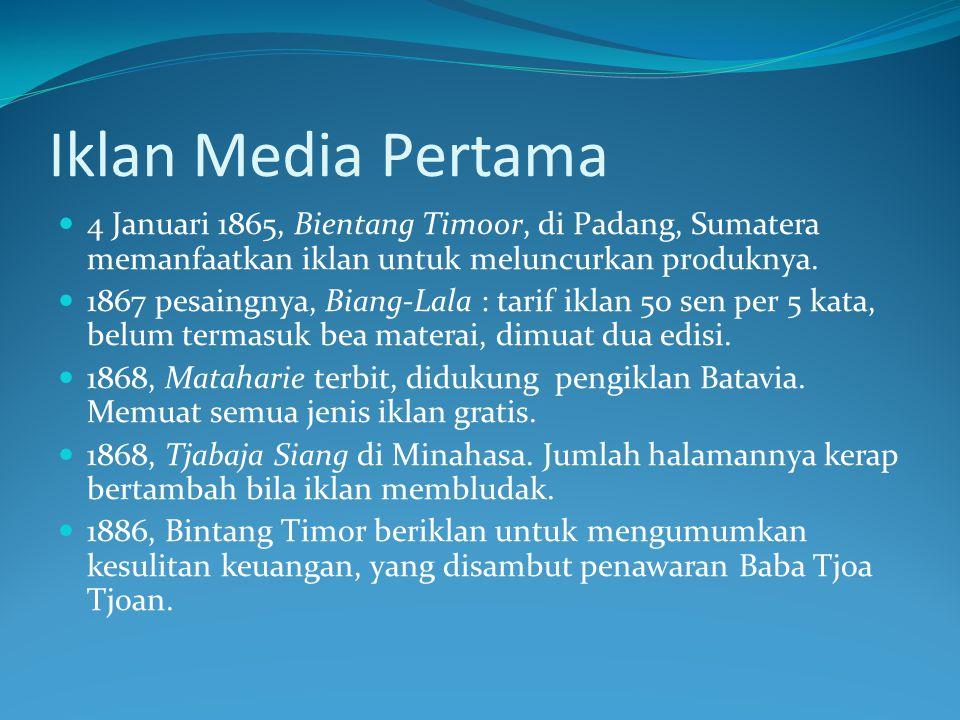 Iklan Media Pertama 4 Januari 1865, Bientang Timoor, di Padang, Sumatera memanfaatkan iklan untuk meluncurkan produknya. 1867 pesaingnya, Biang-Lala :