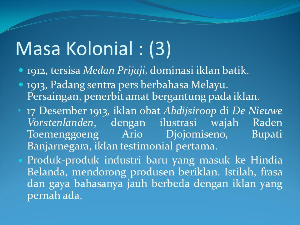 Masa Kolonial : (3) 1912, tersisa Medan Prijaji, dominasi iklan batik. 1913, Padang sentra pers berbahasa Melayu. Persaingan, penerbit amat bergantung
