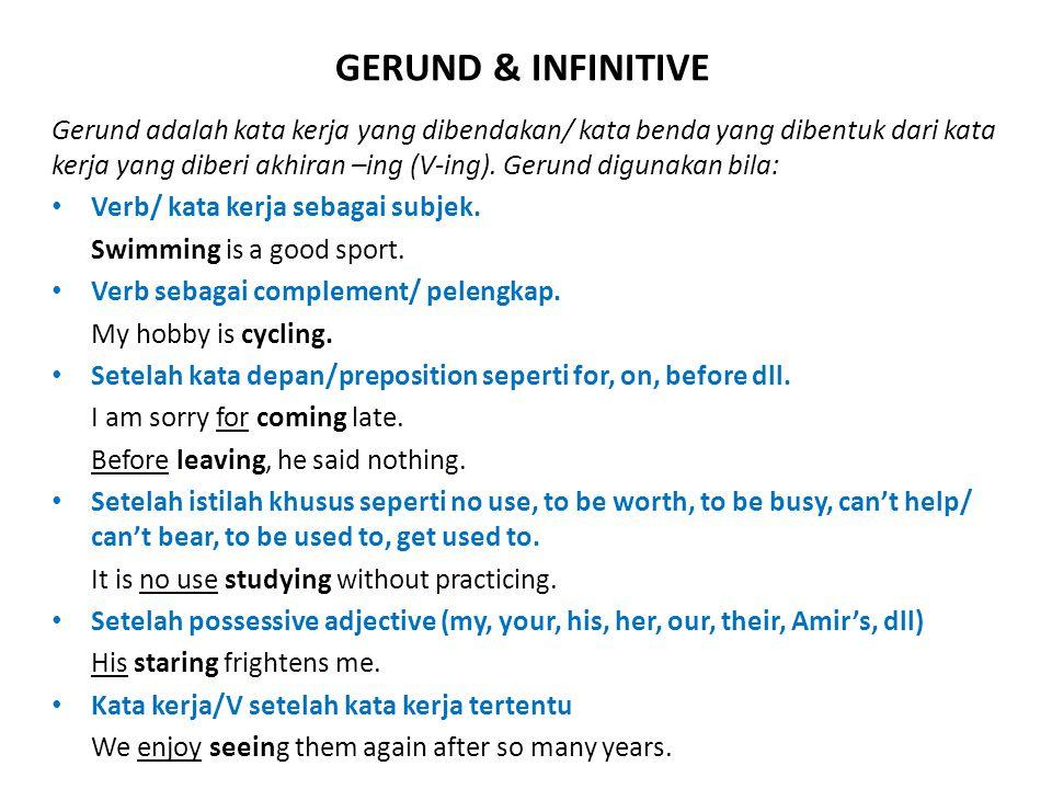 GERUND & INFINITIVE Gerund adalah kata kerja yang dibendakan/ kata benda yang dibentuk dari kata kerja yang diberi akhiran –ing (V-ing).