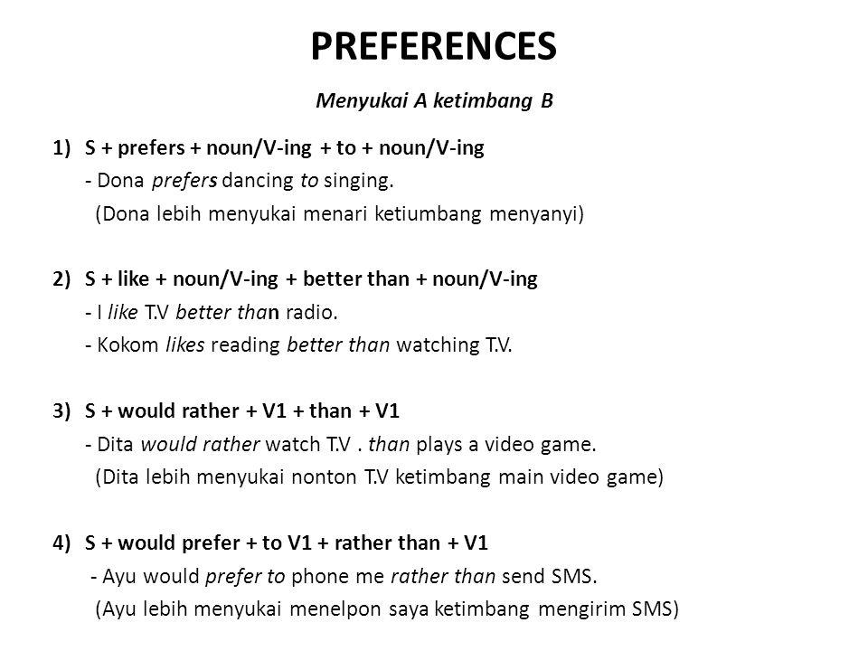 PREFERENCES Menyukai A ketimbang B 1)S + prefers + noun/V-ing + to + noun/V-ing - Dona prefers dancing to singing.